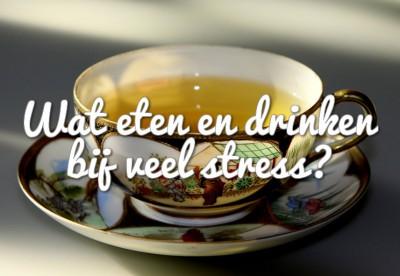 Wat eten bij stress?