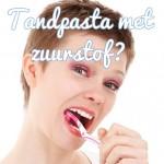 tandpasta met zuurstof